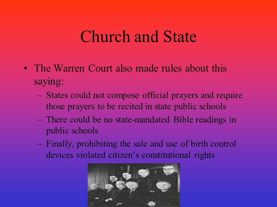 Church and State The Warren Court also made rules about this saying: