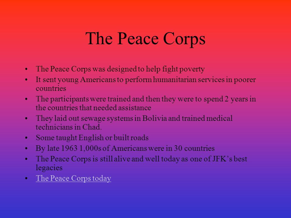 The Peace Corps The Peace Corps was designed to help fight poverty