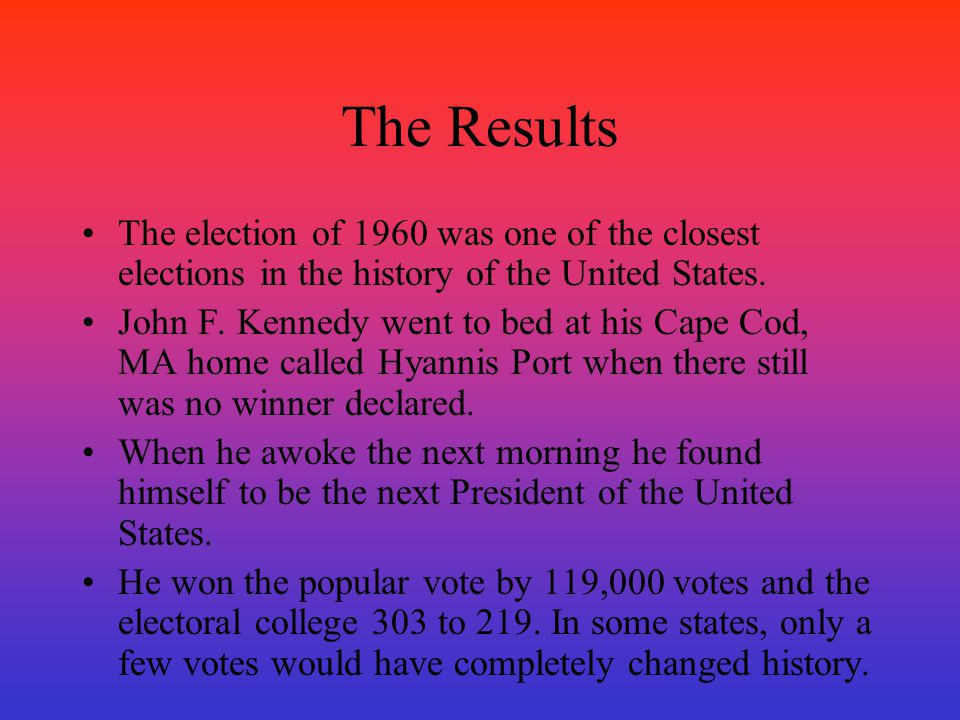 The Results The election of 1960 was one of the closest elections in the history of the United States.