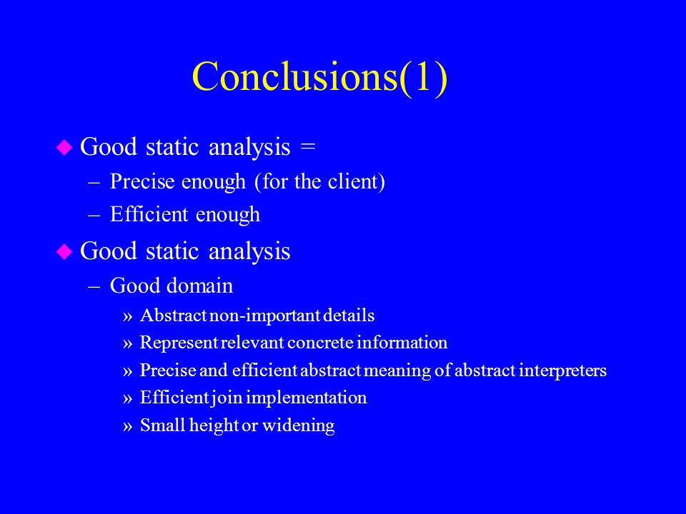 Conclusions(1) Good static analysis = Good static analysis