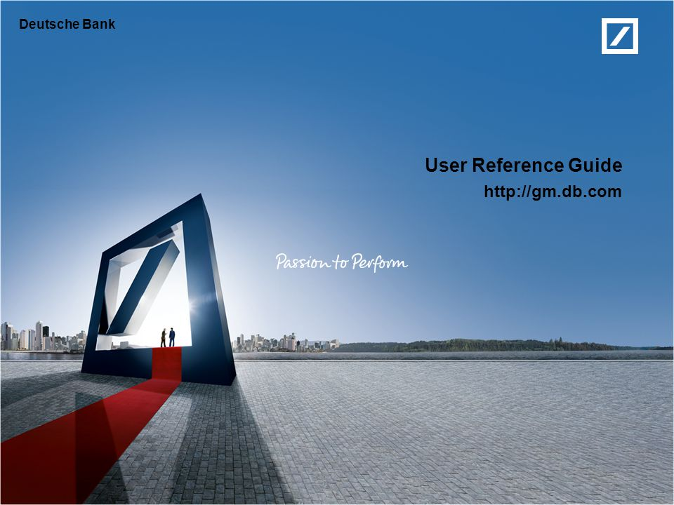 User Reference Guide http://gm.db.com