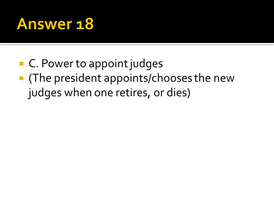 Answer 18 C. Power to appoint judges