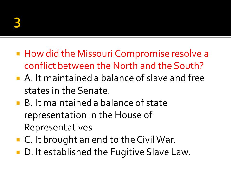 3 How did the Missouri Compromise resolve a conflict between the North and the South