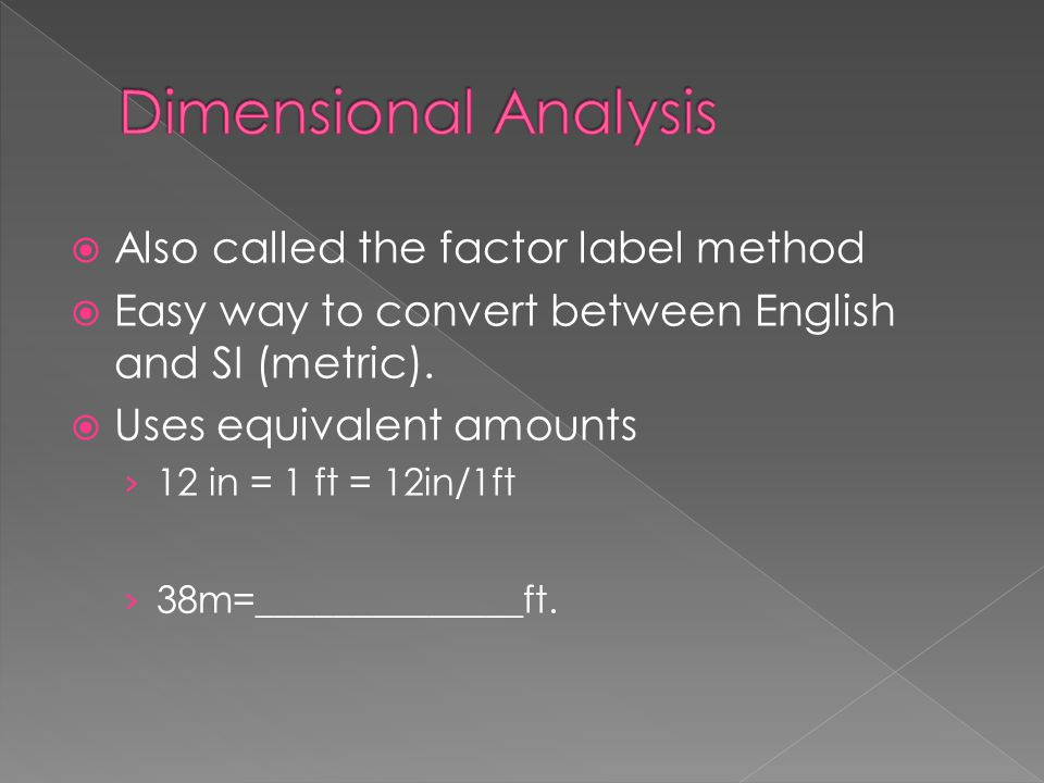 Dimensional Analysis Also called the factor label method