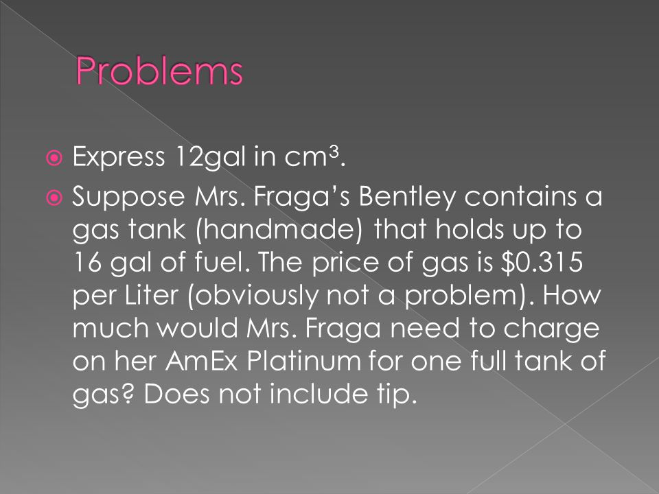 Problems Express 12gal in cm3.