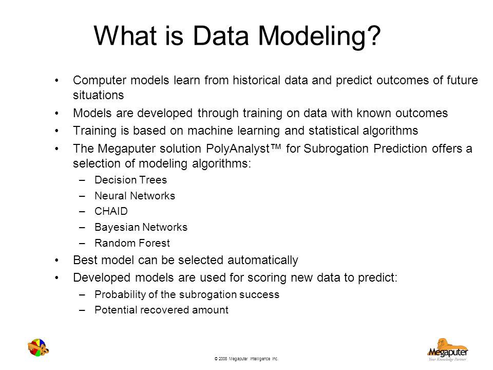 What is Data Modeling Computer models learn from historical data and predict outcomes of future situations.