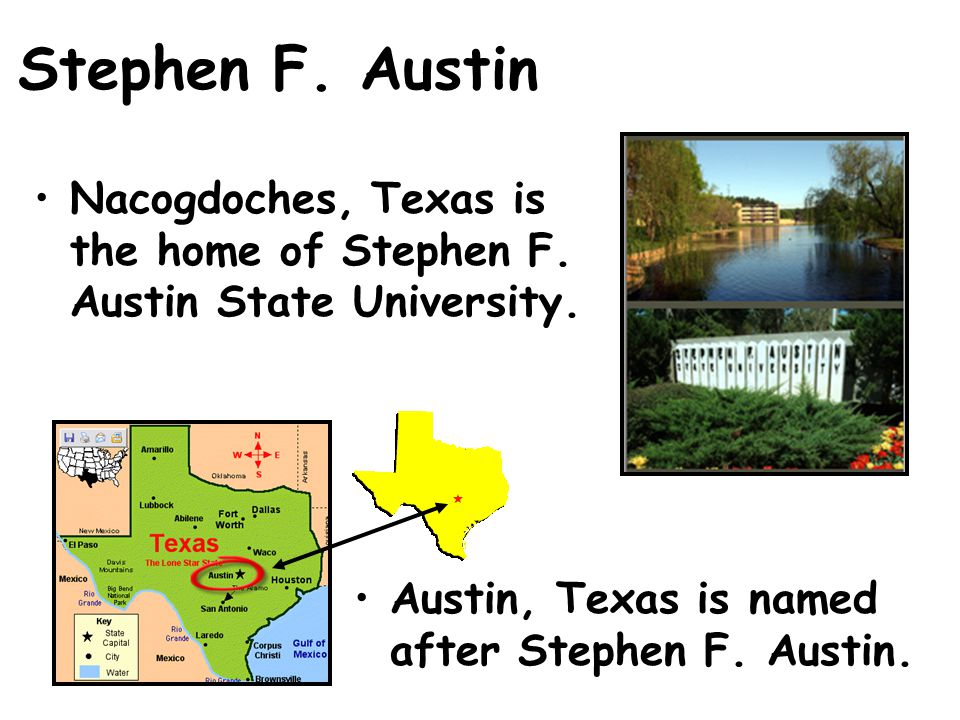 Stephen F. Austin Nacogdoches, Texas is the home of Stephen F.