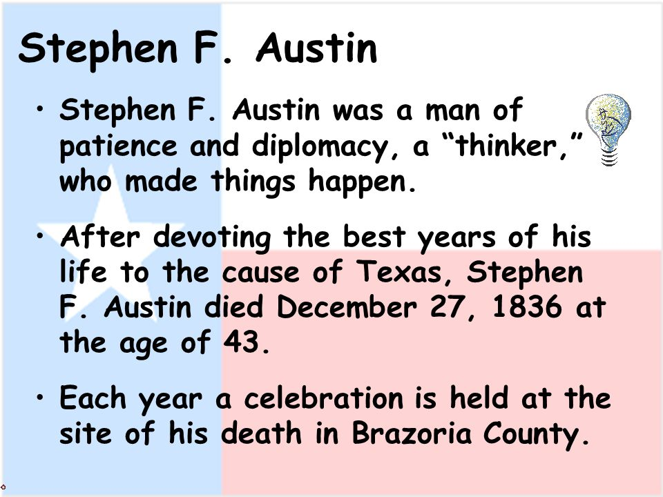 Stephen F. Austin Stephen F. Austin was a man of patience and diplomacy, a thinker, who made things happen.