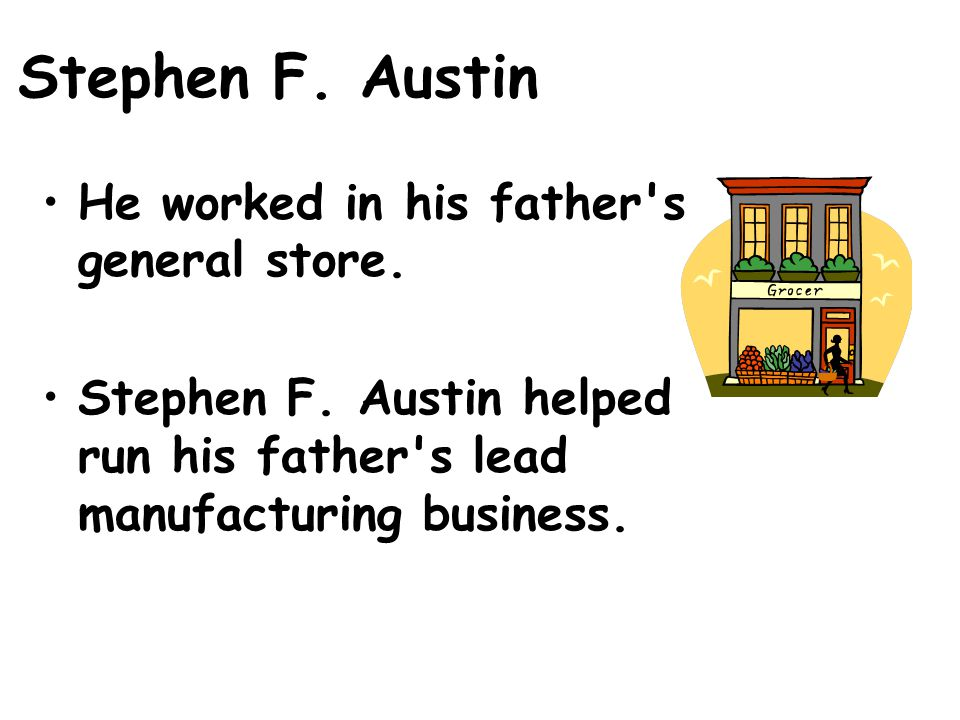 Stephen F. Austin He worked in his father s general store.