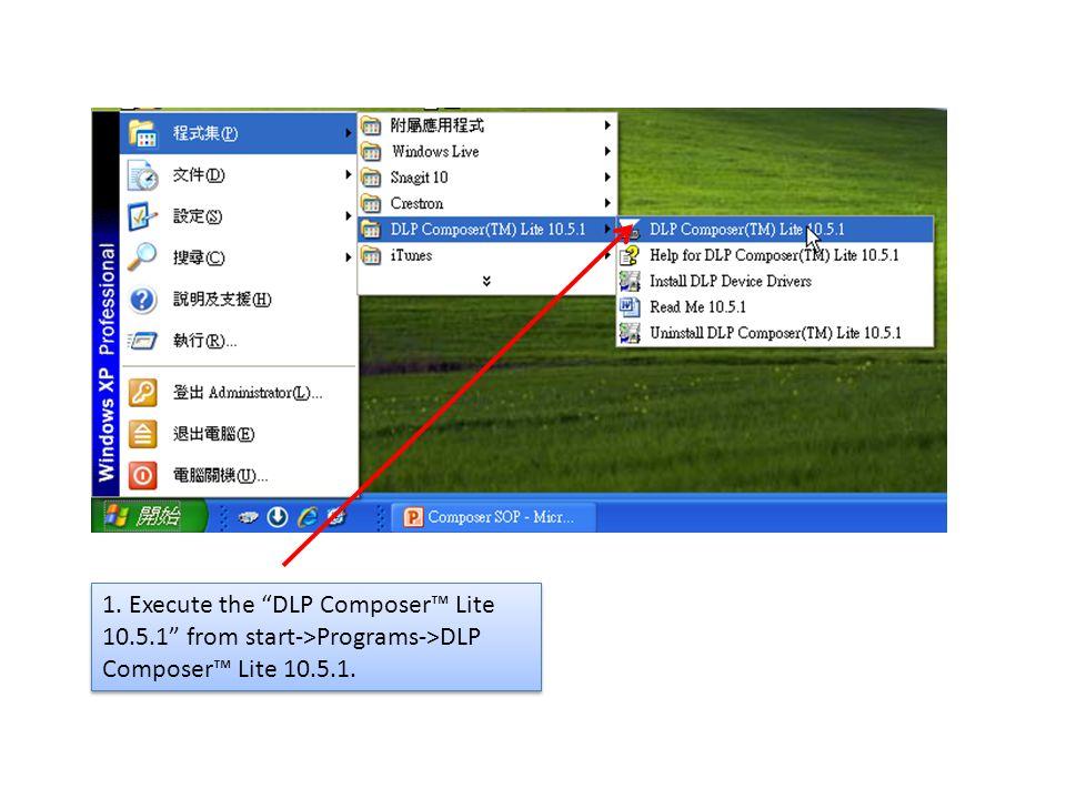 1. Execute the DLP Composer™ Lite 10. 5