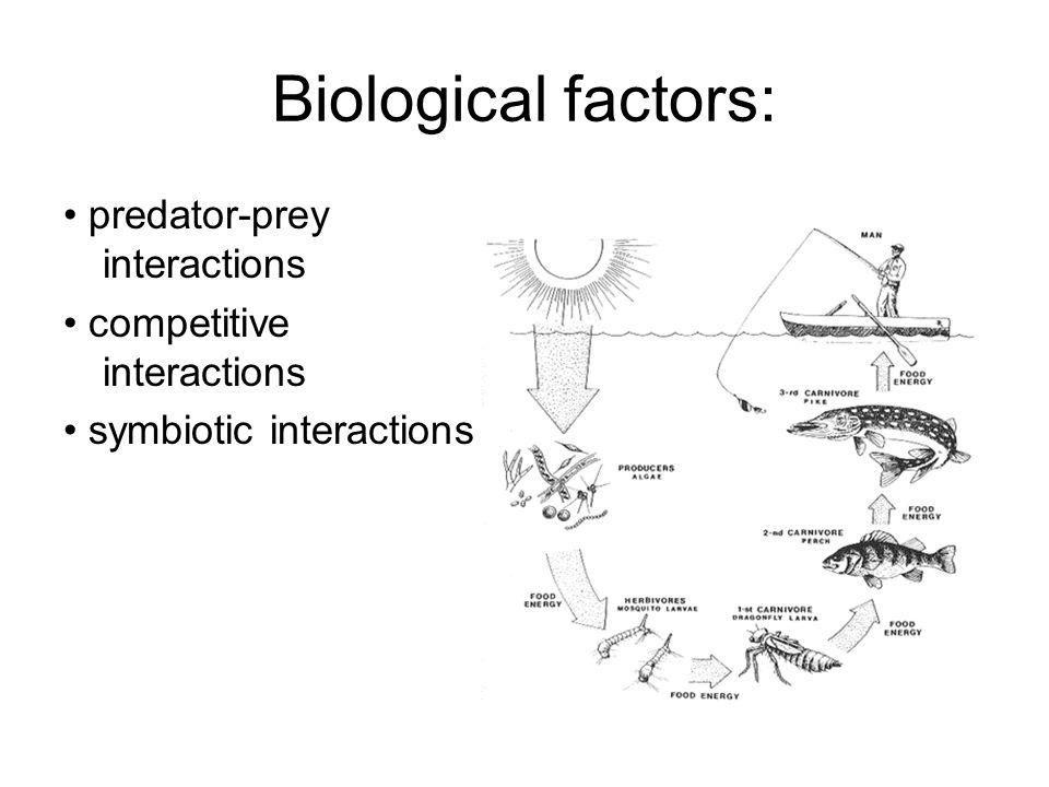 Biological factors: • predator-prey interactions