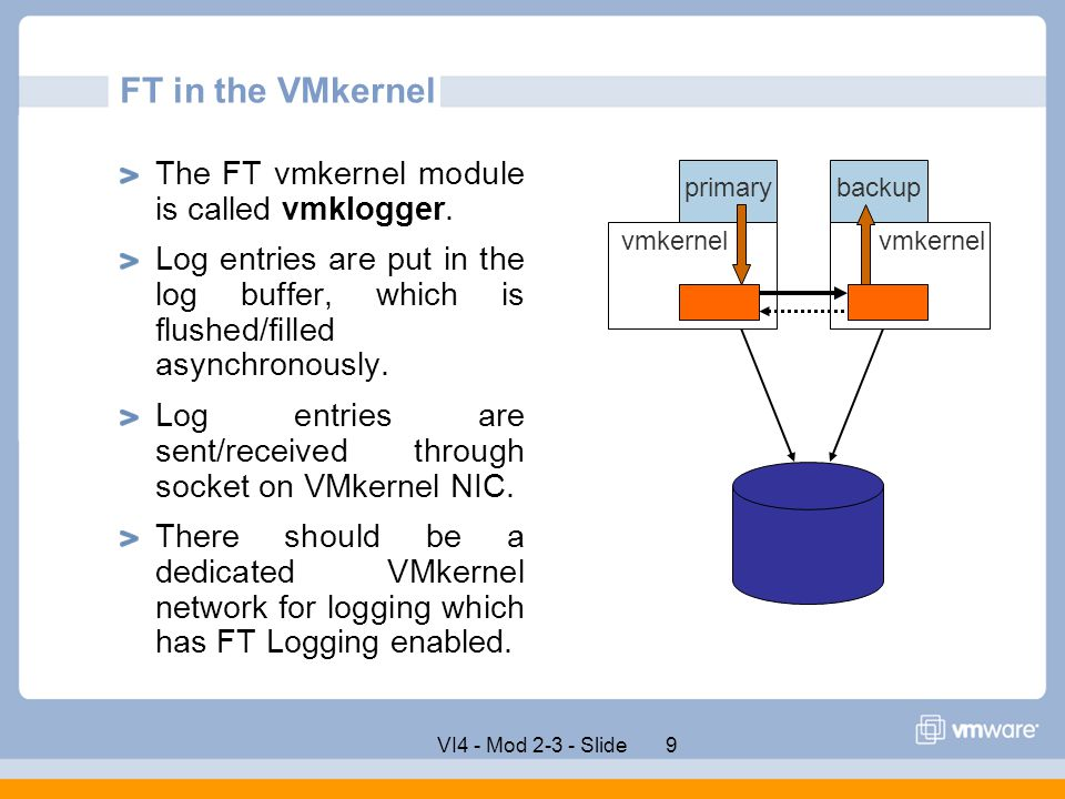 FT in the VMkernel The FT vmkernel module is called vmklogger.