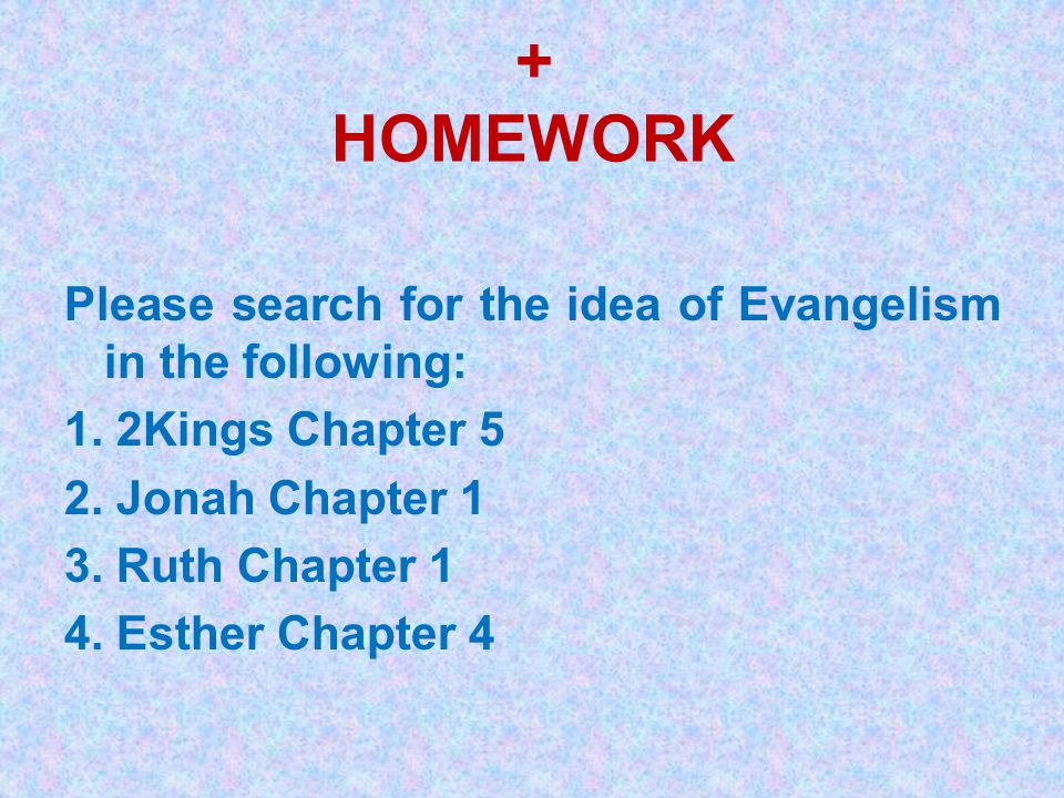 + HOMEWORK Please search for the idea of Evangelism in the following: 1.