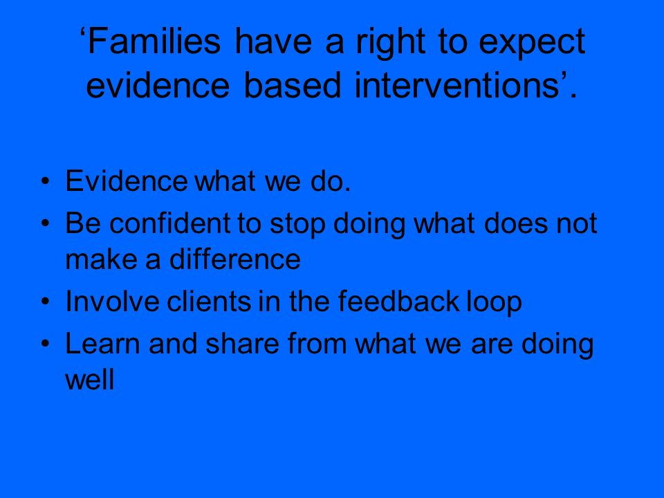 'Families have a right to expect evidence based interventions'.
