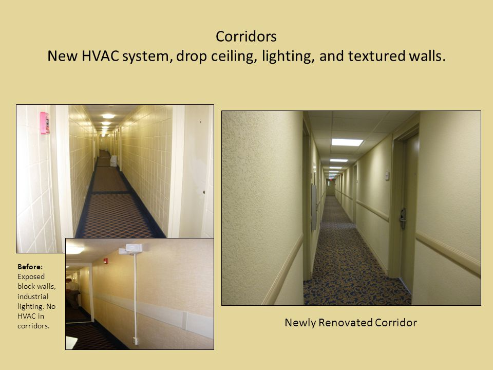 Corridors New HVAC system, drop ceiling, lighting, and textured walls.