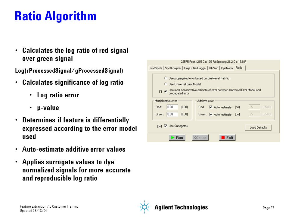 Ratio Algorithm Calculates the log ratio of red signal over green signal. Log(rProcessedSignal/gProcessedSignal)