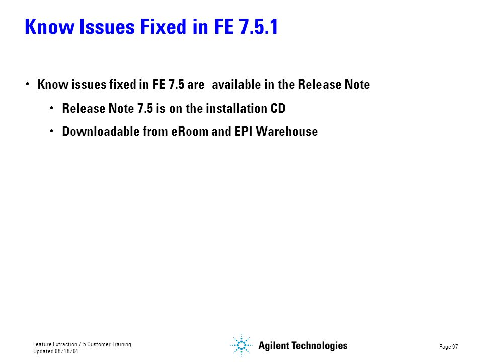 Know Issues Fixed in FE 7.5.1 Know issues fixed in FE 7.5 are available in the Release Note. Release Note 7.5 is on the installation CD.