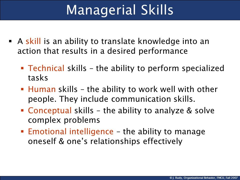Managerial Skills A skill is an ability to translate knowledge into an action that results in a desired performance.