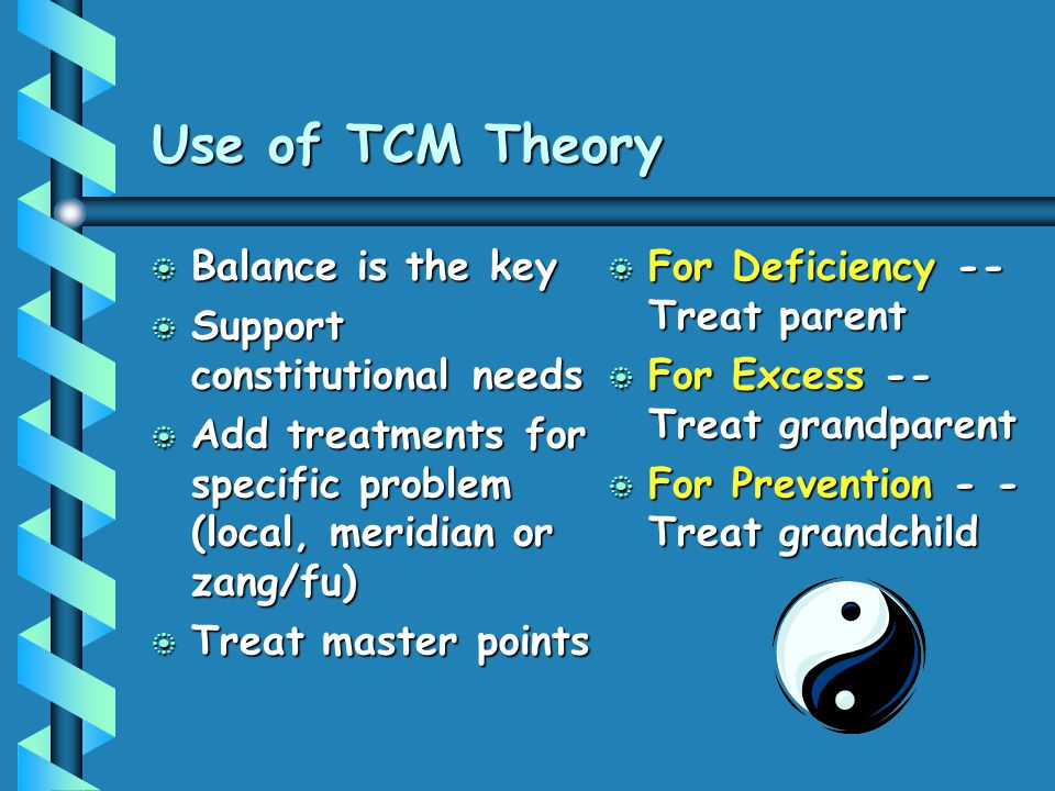 Use of TCM Theory Balance is the key Support constitutional needs