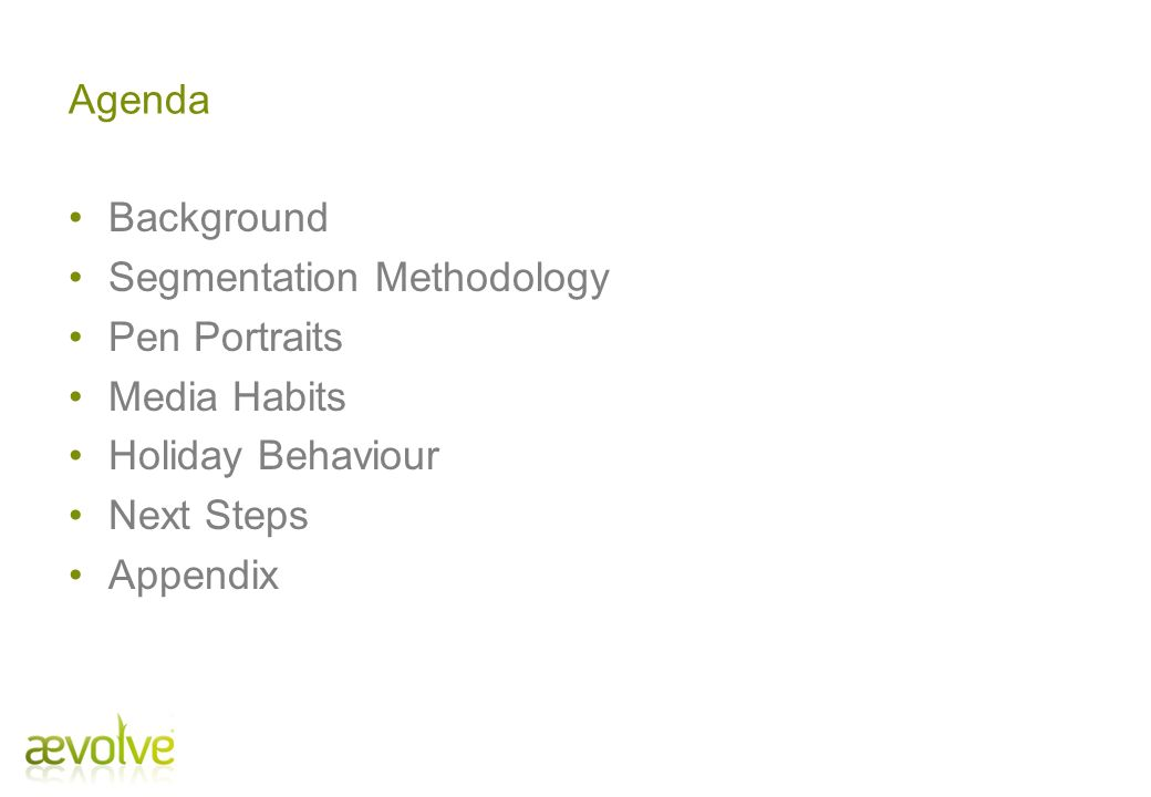 Agenda Background. Segmentation Methodology. Pen Portraits. Media Habits. Holiday Behaviour. Next Steps.