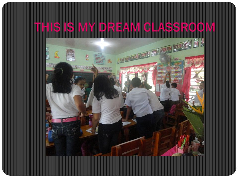 THIS IS MY DREAM CLASSROOM