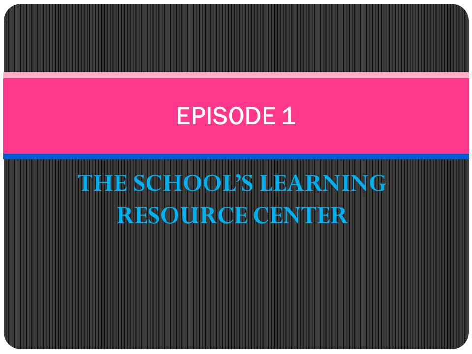 THE SCHOOL'S LEARNING RESOURCE CENTER