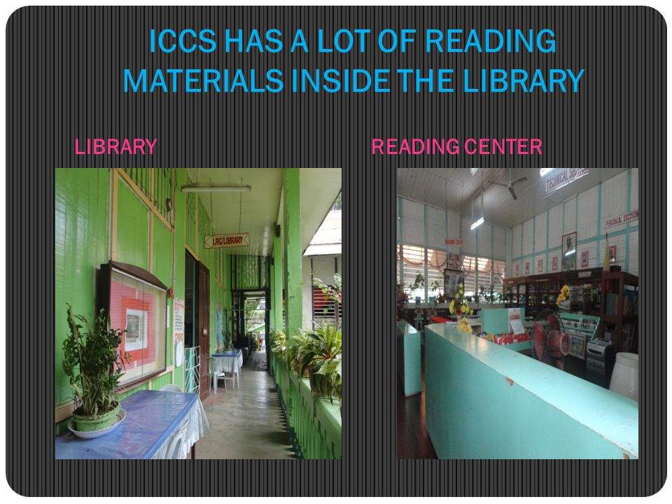 ICCS HAS A LOT OF READING MATERIALS INSIDE THE LIBRARY