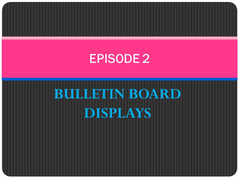 BULLETIN BOARD DISPLAYS