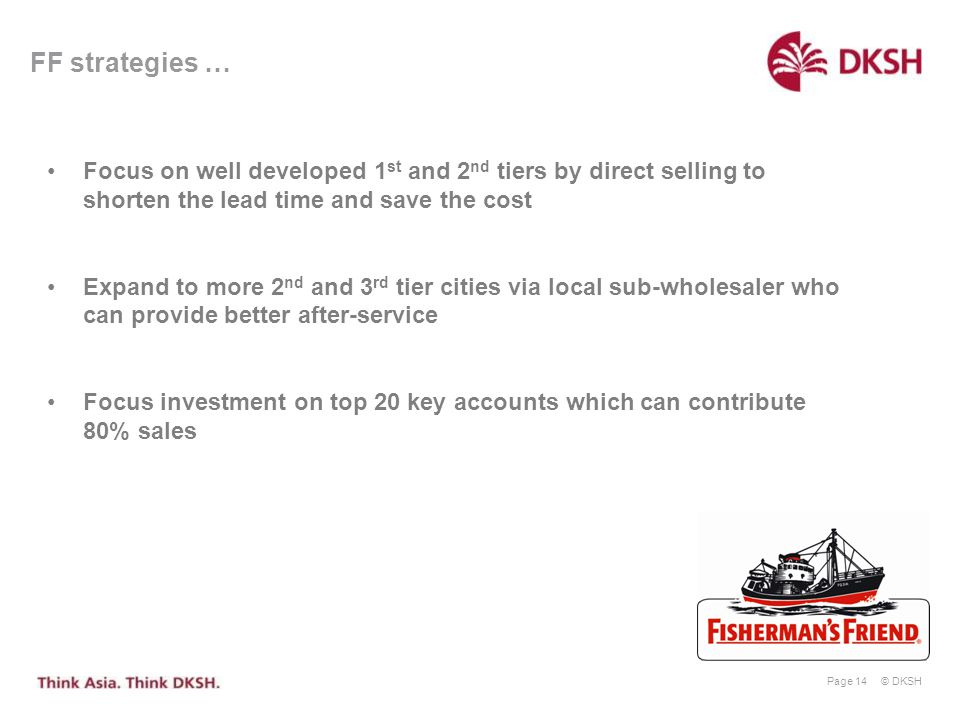 FF strategies … Focus on well developed 1st and 2nd tiers by direct selling to shorten the lead time and save the cost.