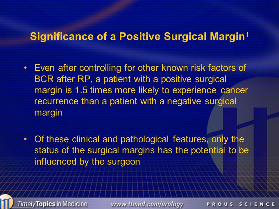 Significance of a Positive Surgical Margin1
