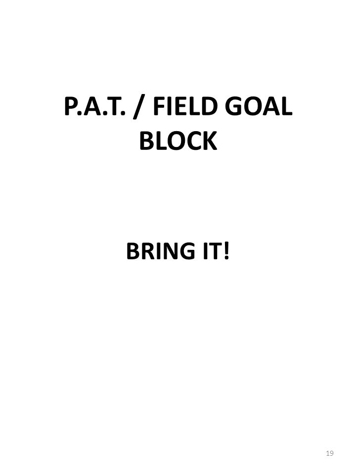 P.A.T. / FIELD GOAL BLOCK BRING IT!