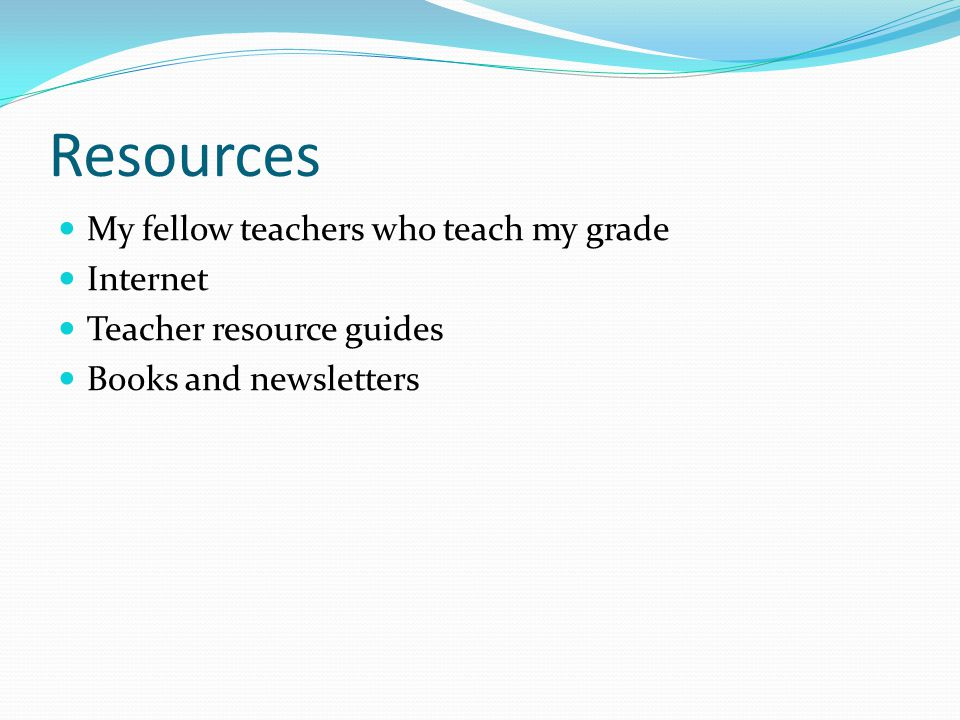 Resources My fellow teachers who teach my grade Internet