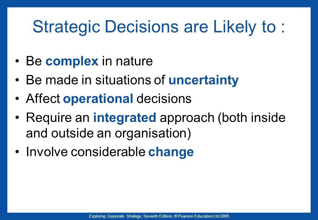 Strategic Decisions are Likely to :