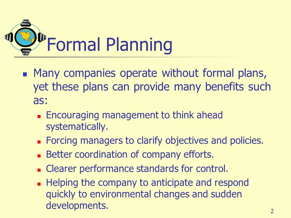 Formal Planning Many companies operate without formal plans, yet these plans can provide many benefits such as: