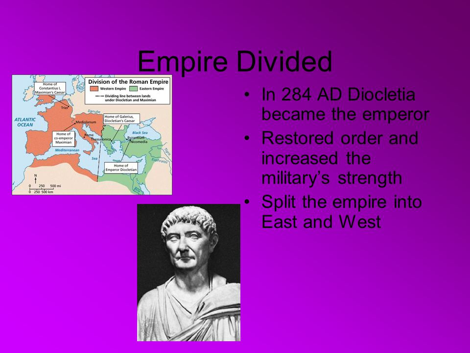 Empire Divided In 284 AD Diocletia became the emperor