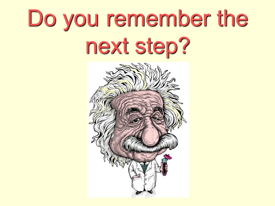 Do you remember the next step