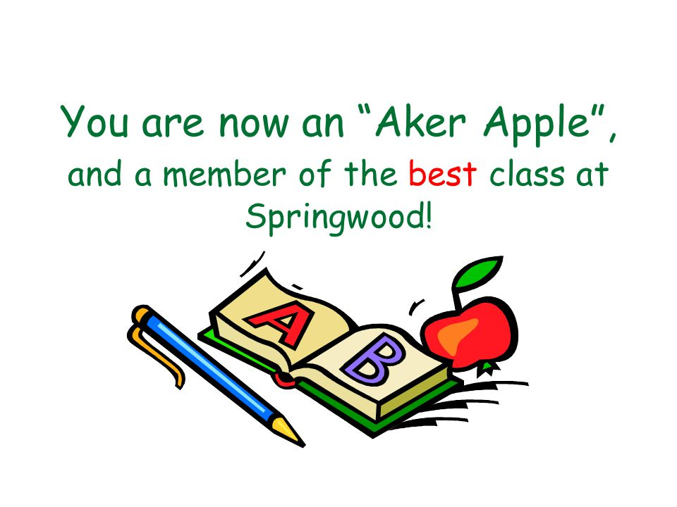 You are now an Aker Apple , and a member of the best class at Springwood!
