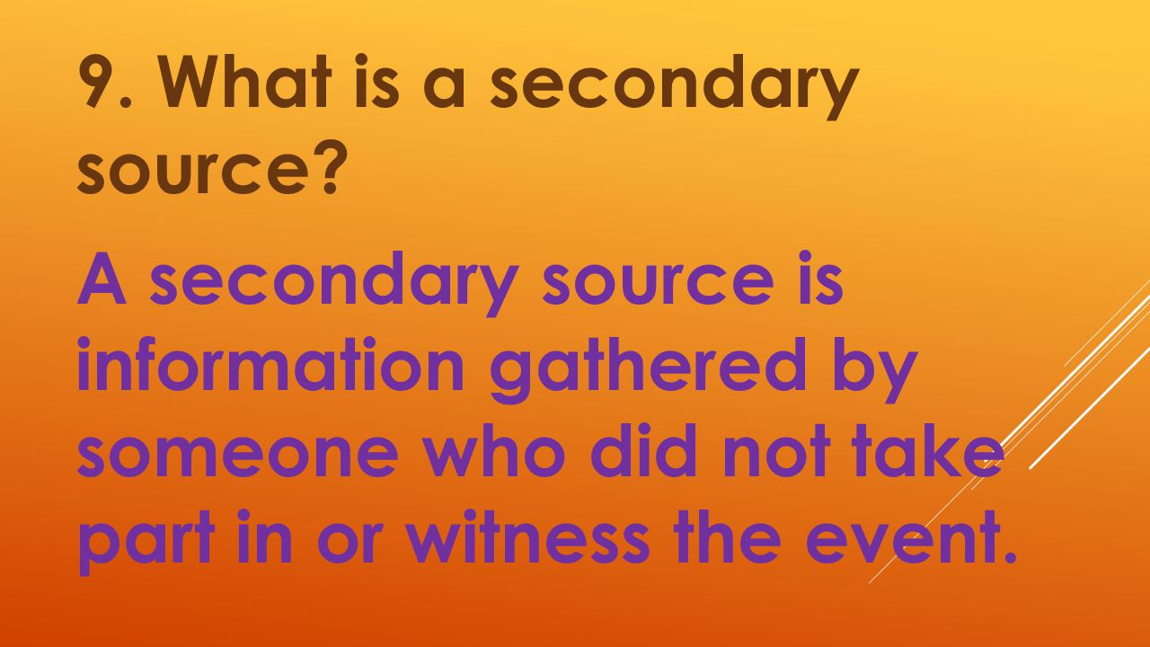 9. What is a secondary source