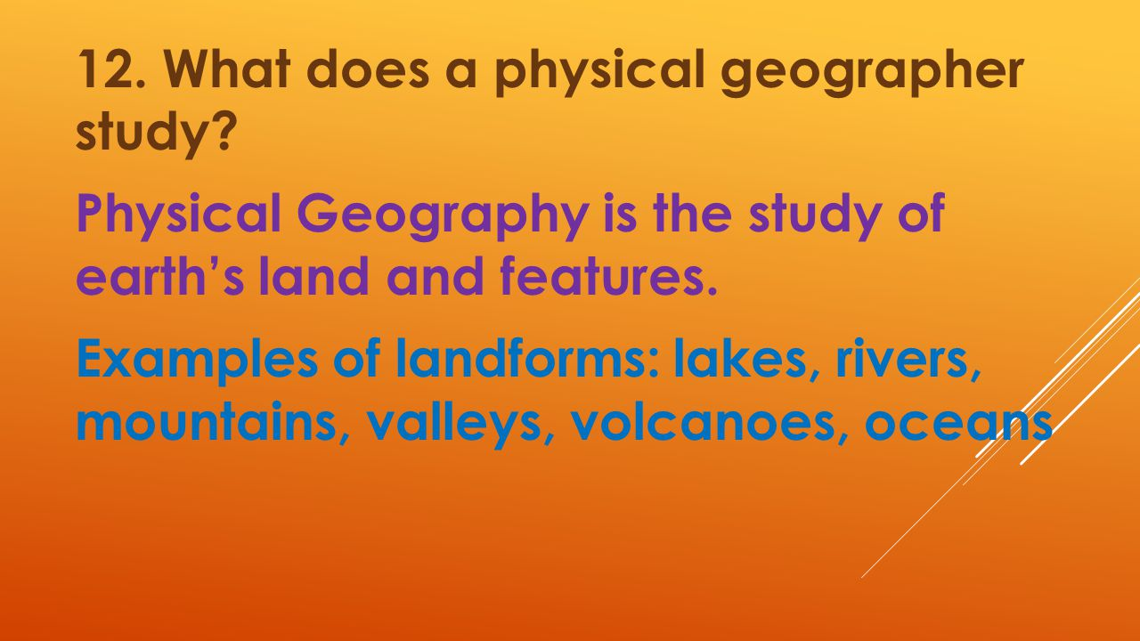 12. What does a physical geographer study