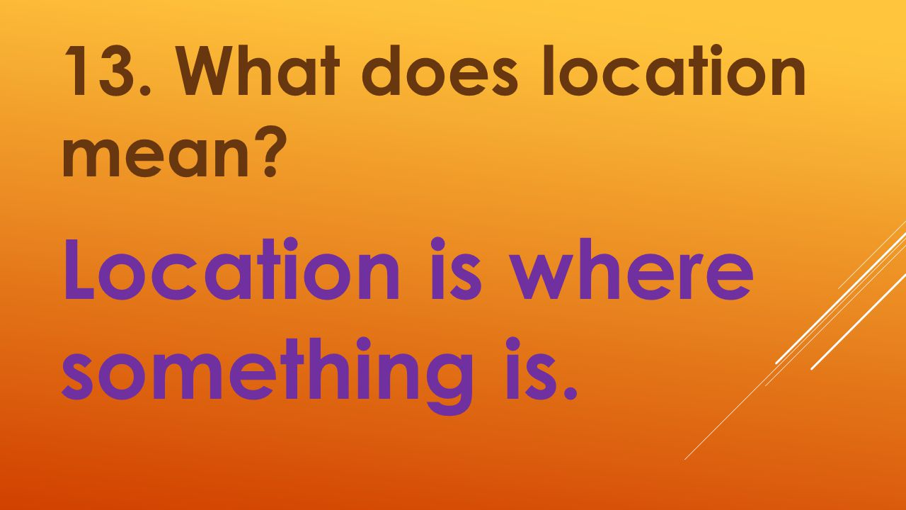 Location is where something is.