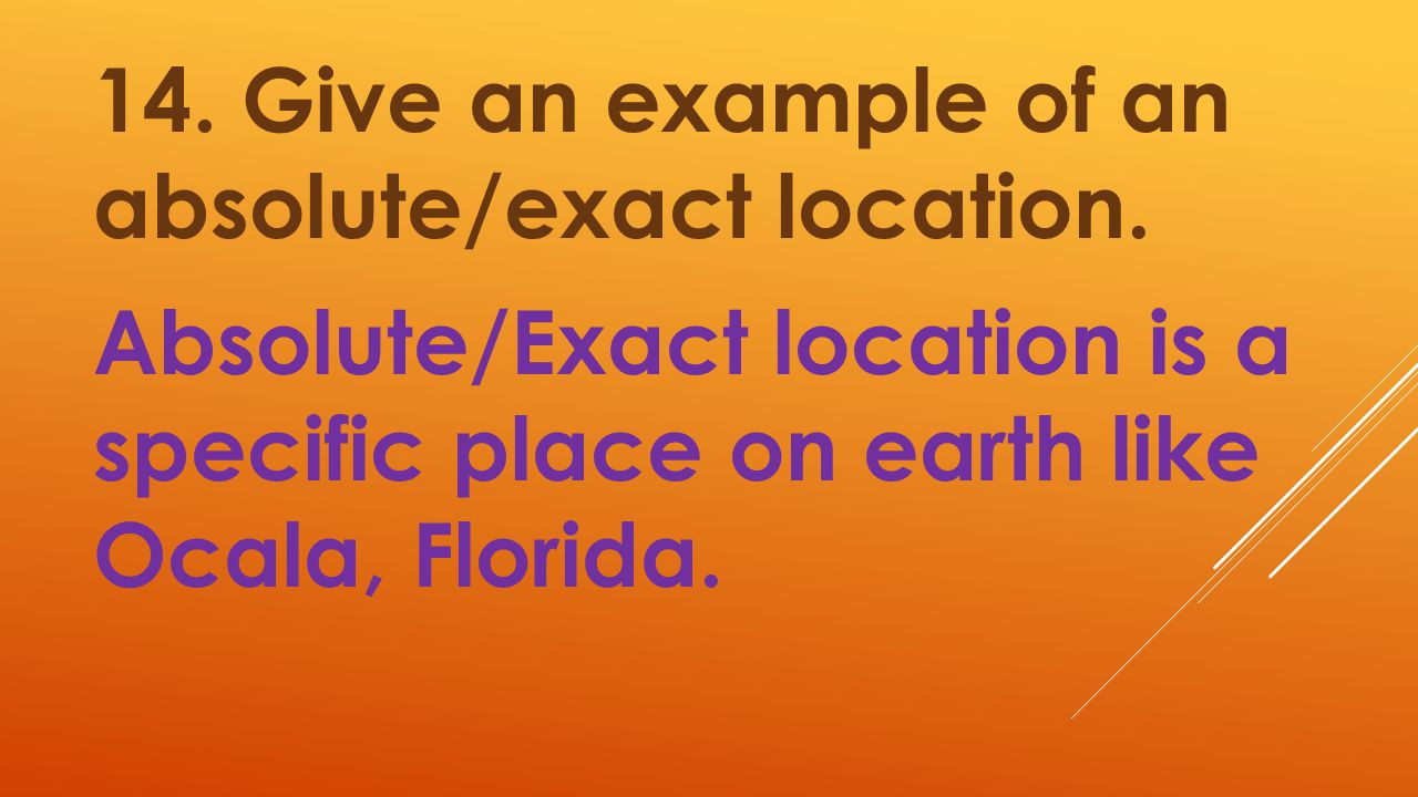 14. Give an example of an absolute/exact location