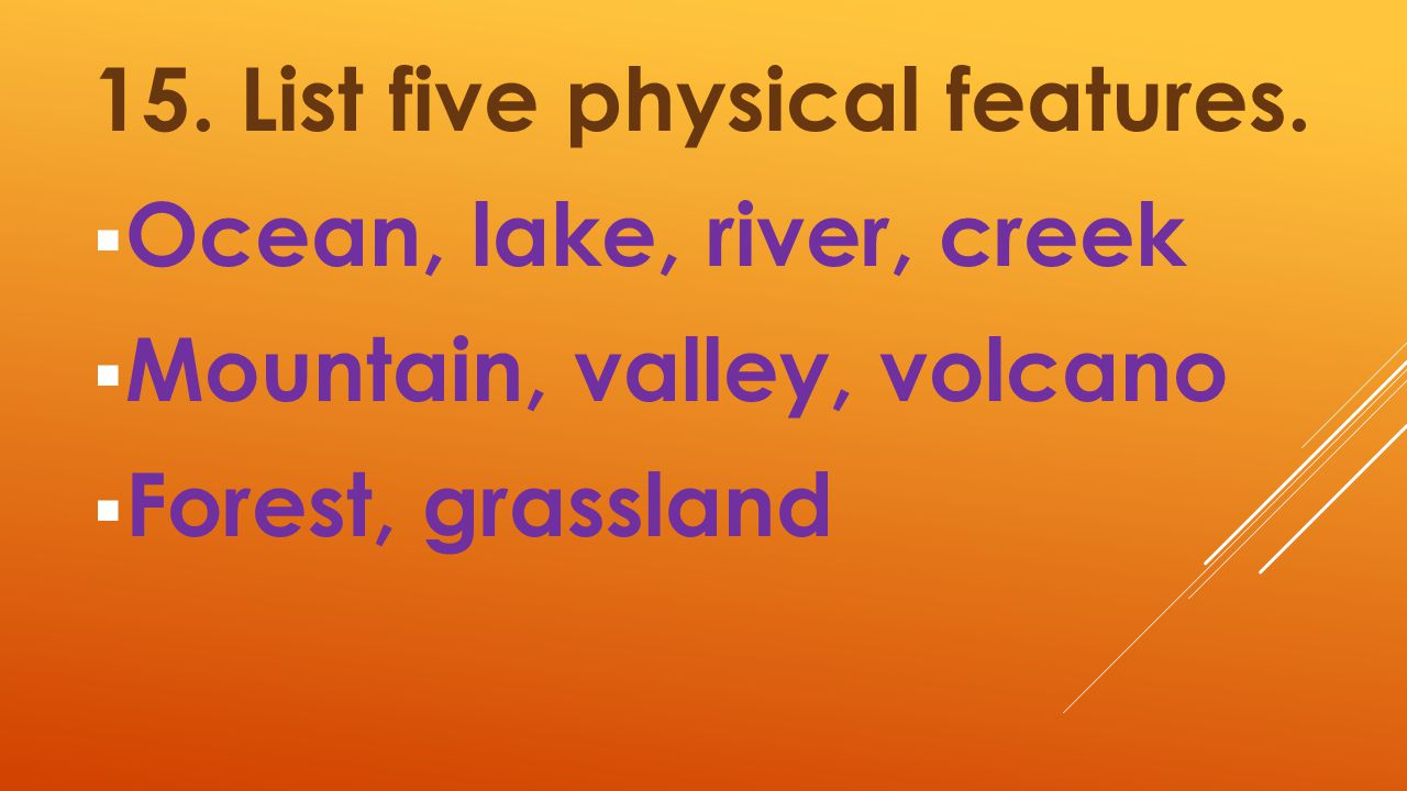 15. List five physical features.