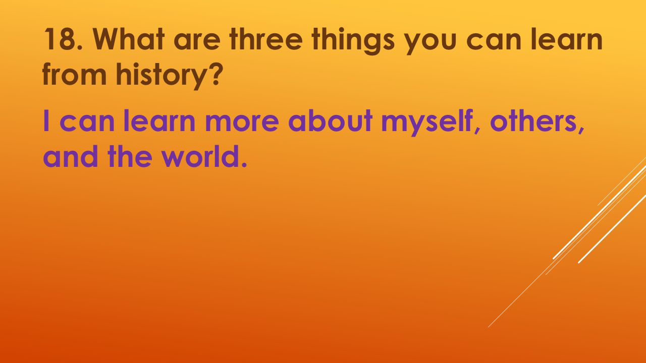 18. What are three things you can learn from history
