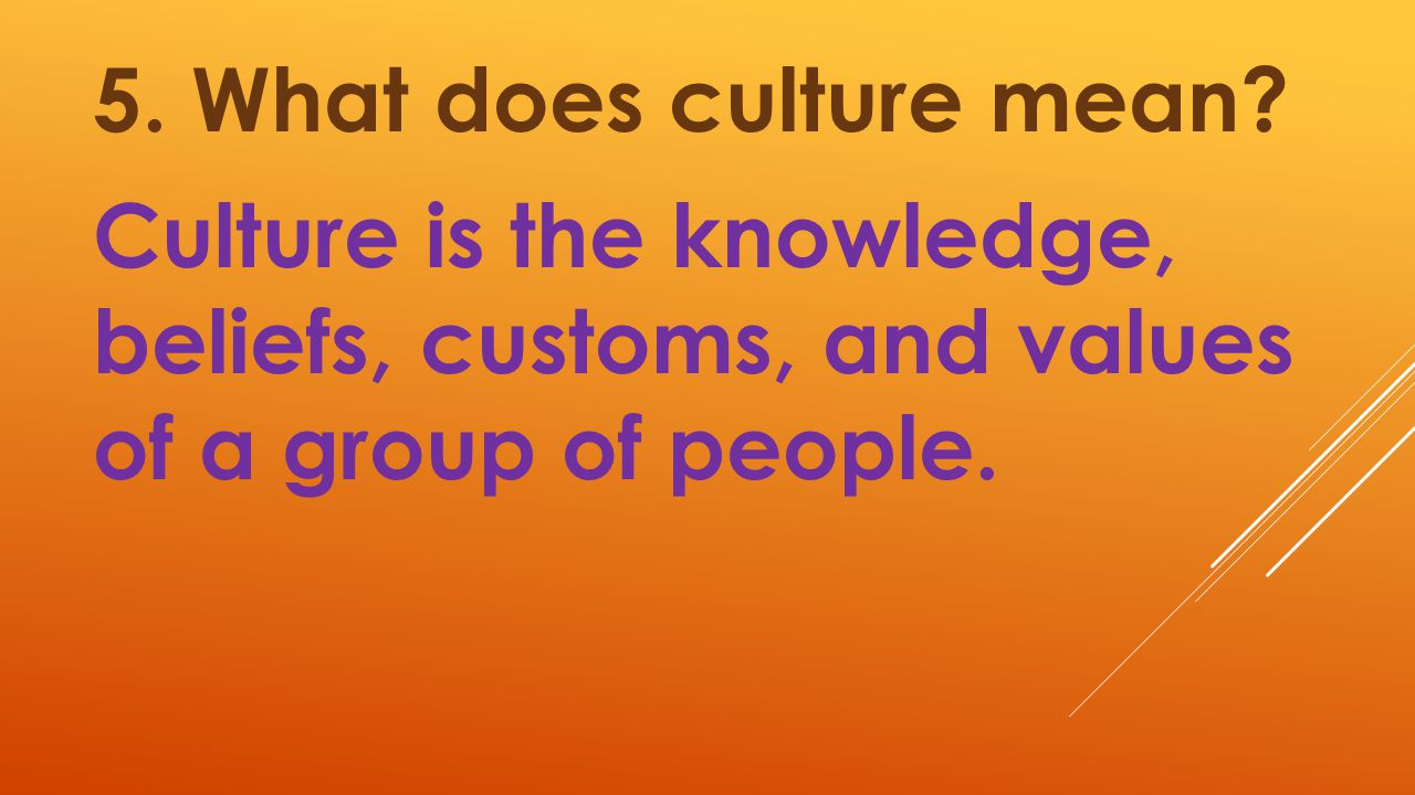 5. What does culture mean.
