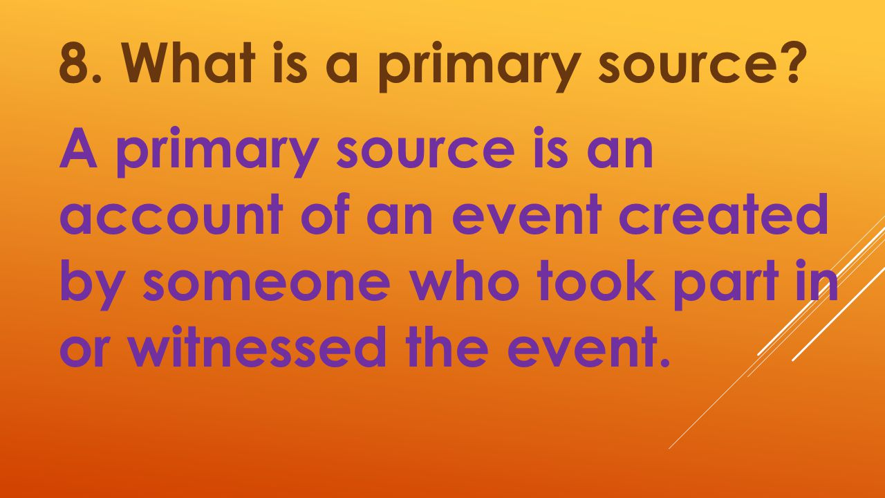 8. What is a primary source