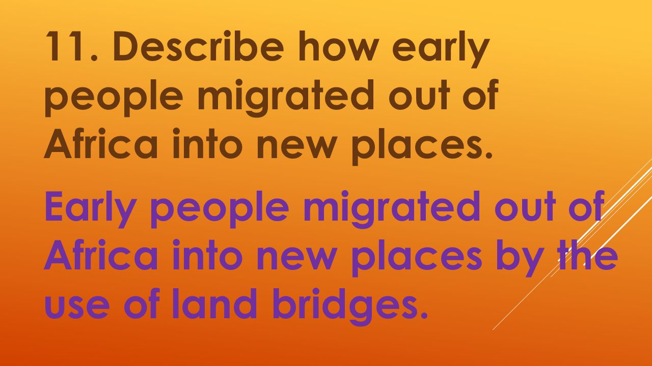 11. Describe how early people migrated out of Africa into new places