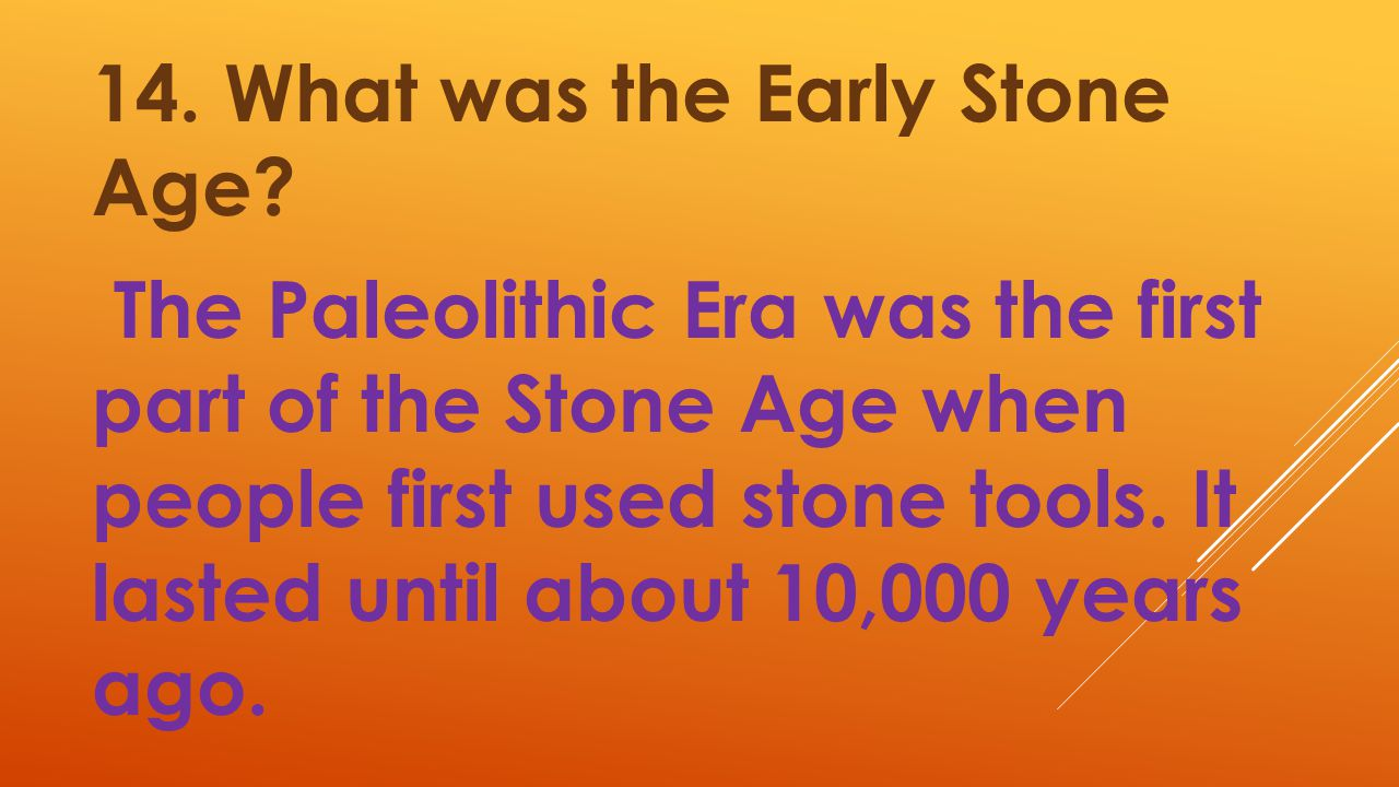 14. What was the Early Stone Age
