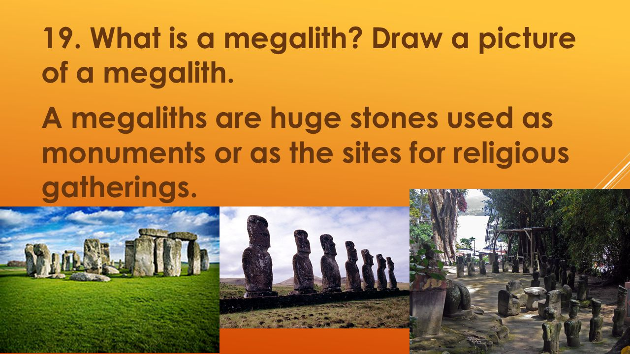 19. What is a megalith. Draw a picture of a megalith
