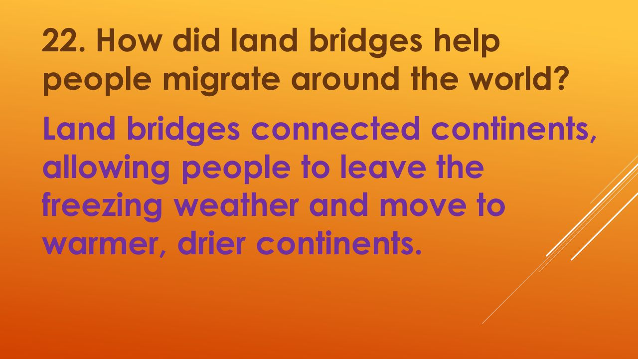 22. How did land bridges help people migrate around the world
