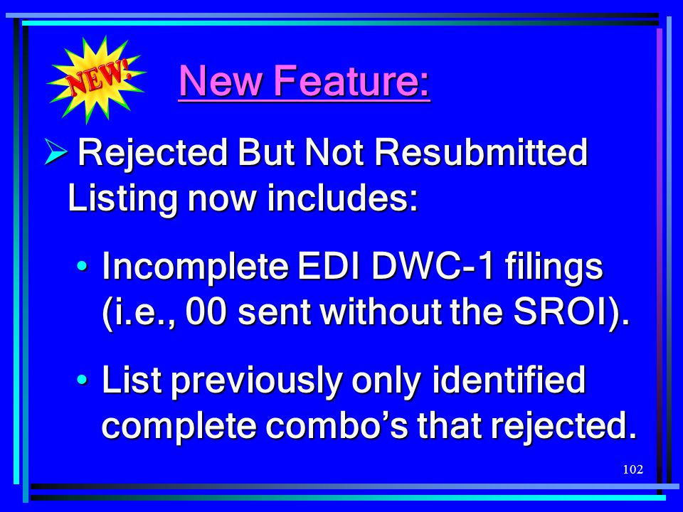 New Feature: Rejected But Not Resubmitted Listing now includes: Incomplete EDI DWC-1 filings (i.e., 00 sent without the SROI).